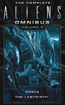 The Complete Aliens Omnibus, Volume 3: Rogue, Labyrinth (Paperback)