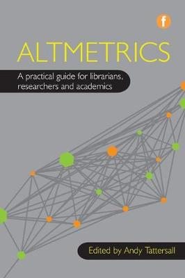 Altmetrics: A practical guide for librarians, researchers and academics - The Facet Research Support Collection (Paperback)