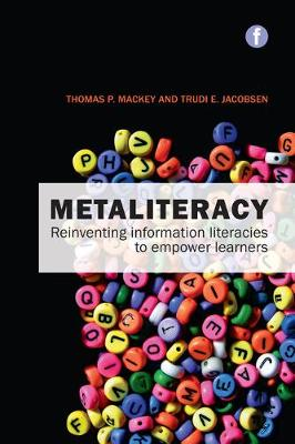 Metaliteracy: Reinventing information literacy to empower learners - The Facet Information Literacy Collection 2 (Paperback)