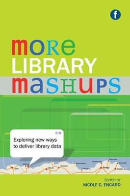 More Library Mashups: Exploring new ways to deliver library data (Paperback)