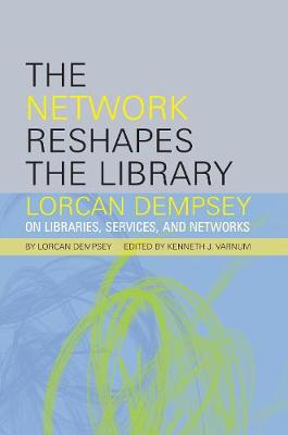 The Network Reshapes the Library: Lorcan Dempsey on Libraries, Services, and Networks (Paperback)