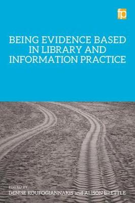 Being Evidence Based in Library and Information Practice (Hardback)