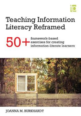Teaching Information Literacy Reframed: 50+ framework-based exercises for creating information-literate learners - The Facet Information Literacy Collection 3 (Paperback)
