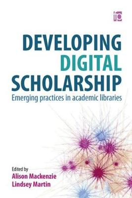 Developing Digital Scholarship: Emerging practices in academic libraries - The Facet Academic Library Collection (Hardback)