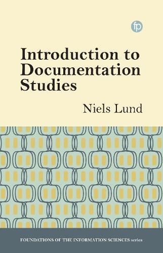 Introduction to Documentation Studies - Foundations of the Information Sciences (Hardback)