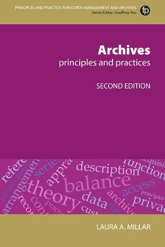 Archives, Second Revised Edition: Principles and Practices - Principles and Practice in Records Management and Archives (Hardback)