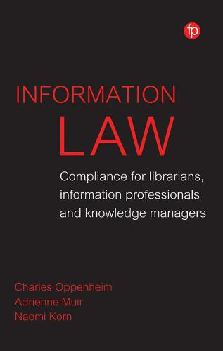 Information Law: Compliance for Librarians, Knowledge Managers and Information Professionals (Paperback)