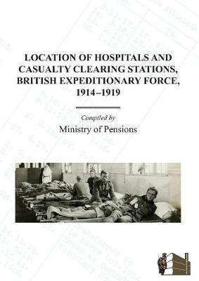 Location of Hospitals and Casualty Clearing Stations, Bef 1914-1919. (Paperback)