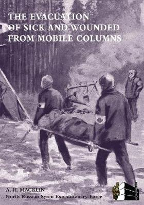 The Evacuation of Sick and Wounded from Mobile Columns (Paperback)
