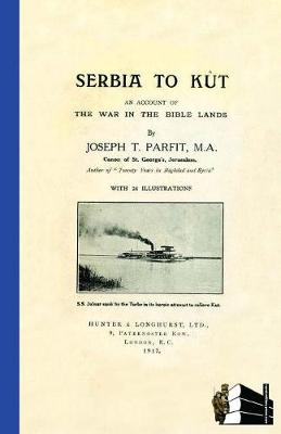 SERBIA TO KUTAn Account of the War in the Bible Lands (Paperback)