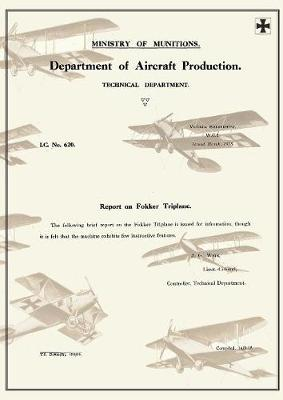 Report on Fokker Triplane, March 1918reports on German Aircraft 7 (Paperback)