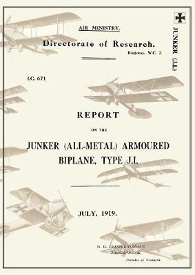 Report on the Junker All-Metal Armoured Biplane Type J.I., July 1919reports on German Aircraft 14 (Paperback)