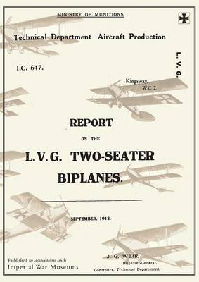 Report on the L.V.G. Two-Seater Biplanes, September 1918reports on German Aircraft 16 (Paperback)