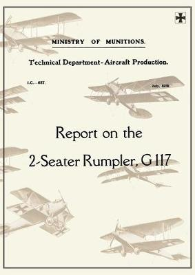 Report on the Two-Seater Rumpler, G. 117., July 1918reports on German Aircraft 20 (Paperback)