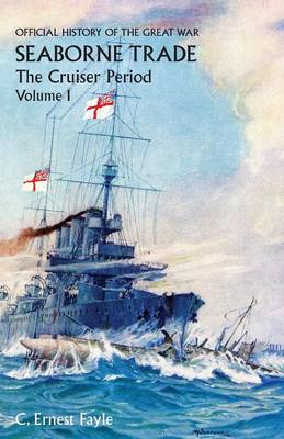 Official History of the Great War. Seaborne Trade. Vol I. the Cruiser Period (Paperback)
