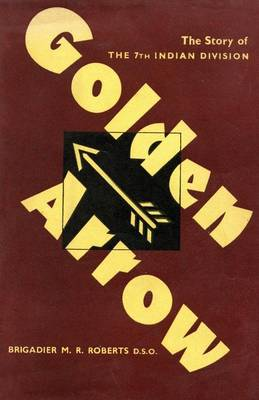 Golden Arrow the Story of the 7th Indian Division in the Second World War 1939-45 (Paperback)