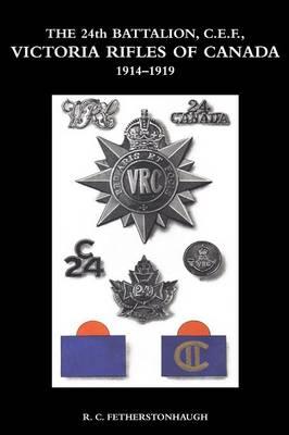 The 24th Battalion C.E.F. Victoria Rifles of Canada 1914-1919 (Paperback)