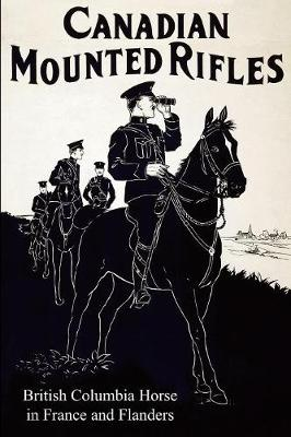 The 2nd Canadian Mounted Rifles (British Columbia Horse) in France and Flanders (Paperback)
