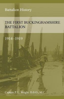 The First Buckinghamshire Battalion 1914-1919 (Paperback)
