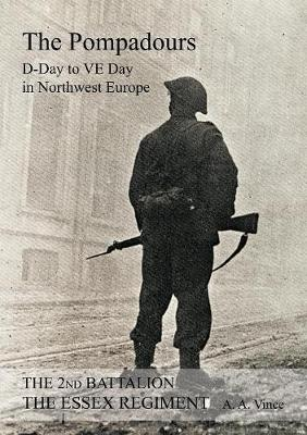 2nd Battalion the Essex Regiment the Pompadours D Day to Ve Day in Northwest Europe (Paperback)