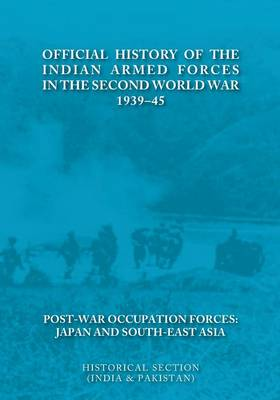 Official History of the Indian Armed Forces in the Second World War 1939-45 Post-War Occupation Forces: Japan & South-East Asia. (Paperback)