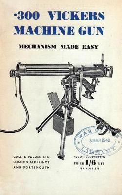 .300 Vickers Machine Gun Mechanism Made Easy (Paperback)