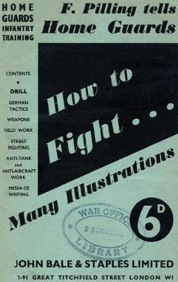 Home Guards Infantry Training: How to Fight (Paperback)