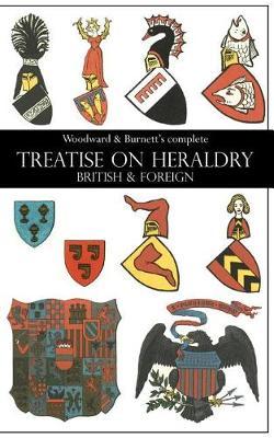 Woodward & Burnett's Complete Treatise on Heraldry British & Foreign (Paperback)