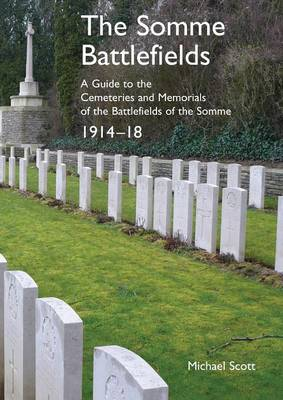 The Somme Battlefields. a Guide to the Cemeteries and Memorials of the Battlefields of the Somme 1914-18 (Paperback)