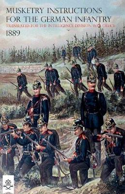The Musketry Instructions for the German Infantry 1887: (Schiessvorshrift Fur Die Infanterie) Translated for the Intelligence Division War Office (Paperback)