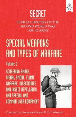 Special Weapons and Types of Warfare: Screening Smoke, Signal Smoke, Flame Warfare, Insecticides and Insect Repellants, and Special and Common User Equipment: Official History of the Second World War Army (Paperback)