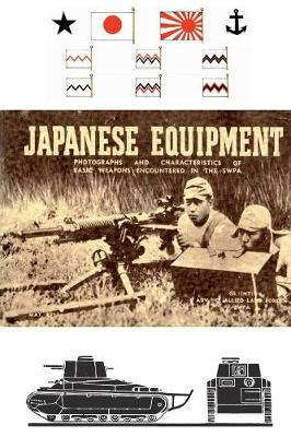 Japanese Equipment: Photographs and Characteristics of Basic Weapons Encountered in the Swpa (Allied Land Forces Swpa, 1943) (Paperback)