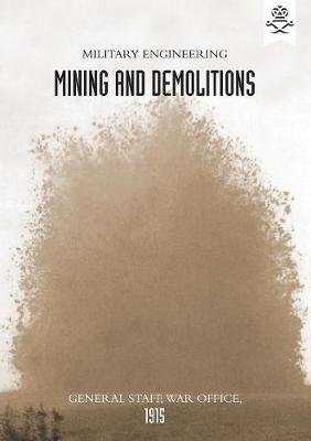 Military Engineering Mining and Demolitions (General Staff, 1915) (Paperback)