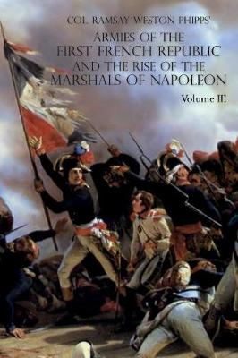 Armies of the First French Republic and the Rise of the Marshals of Napoleon I: Volume III: The Armies in the West, 1793 to 1797; The Armies in the South, 1792 to March 1796 (Paperback)
