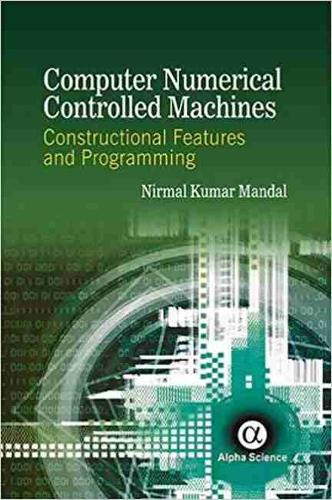 Computer Numerical Controlled Machines: Constructional Features and Programming (Hardback)