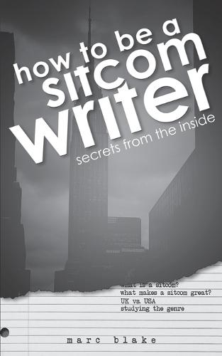 How to be a Sitcom Writer: Secrets from the Inside (Paperback)