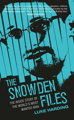 The Snowden Files: The Inside Story of the World's Most Wanted Man (Paperback)
