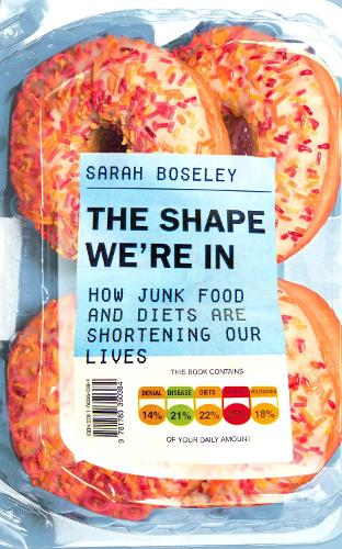 The Shape We're In: How Junk Food and Diets are Shortening Our Lives (Paperback)