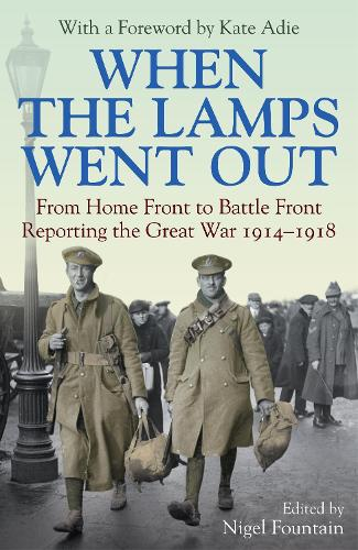 When the Lamps Went Out: Reporting the Great War 1914-1918 (Hardback)