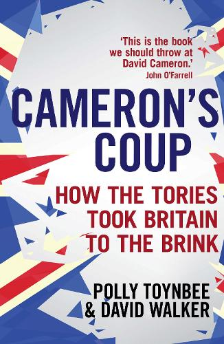 Cameron's Coup: How the Tories took Britain to the Brink (Paperback)