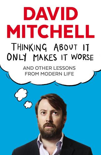 Thinking About It Only Makes It Worse: And Other Lessons from Modern Life (Paperback)
