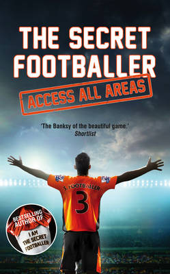 The Secret Footballer: Access All Areas - The Secret Footballer (Paperback)
