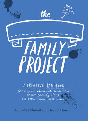 The Family Project: A Creative Handbook for Anyone Who Wants to Discover Their Family Story - but Doesn't Know Where to Start (Paperback)