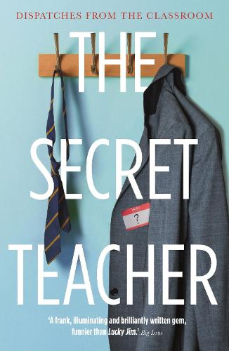The Secret Teacher: Dispatches from the Classroom (Paperback)