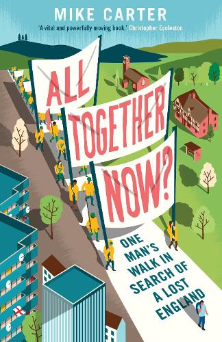 All Together Now?: One Man's Walk in Search of a Lost England (Paperback)