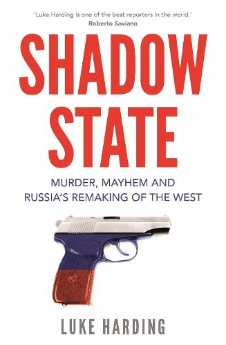Shadow State: Murder, Mayhem and Russia's Remaking of the West (Paperback)