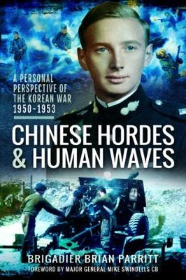Chinese Hordes and Human Waves: A Personal Perspective of the Korean War 1950-1953 (Paperback)