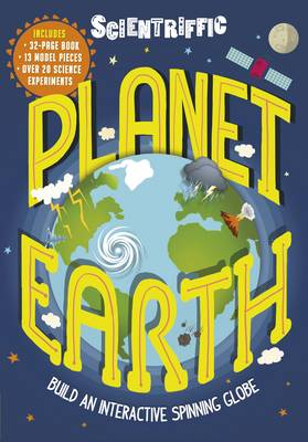 Scientriffic: Planet Earth: Build An Interactive Spinning Globe! - Scientriffic (Hardback)