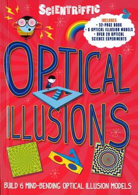 Scientriffic: Optical Illusions: Build 5 Mind-Bending Optical Machines! - Scientriffic (Hardback)