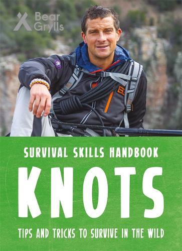 Bear Grylls Survival Skills Handbook: Knots - Bear Grylls Survival Skills (Paperback)